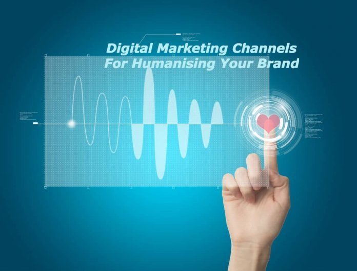 Digital Marketing Channels For Humanising Your Brand