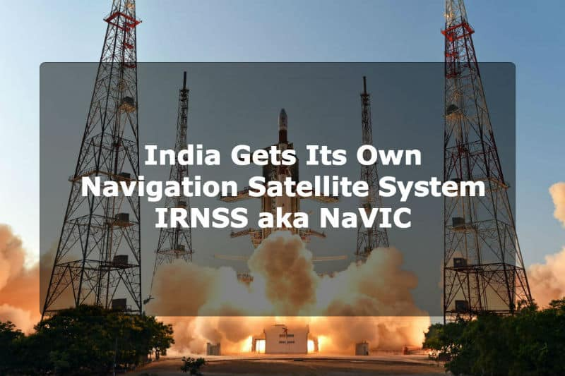 Early 2018, India will replace GPS by its autonomous regional navigation satellite system called IRNSS aka NaVIC developed by ISRO.
