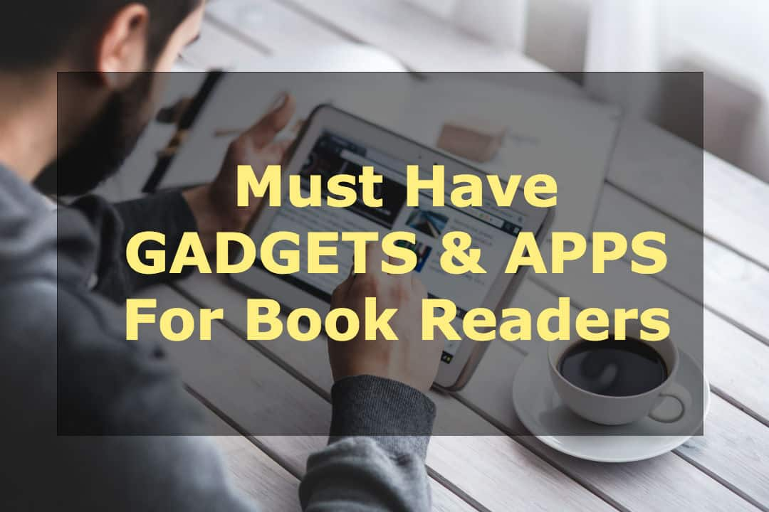 Reading gadgets and reading applications can take your reading to next level. Let's find out best reading gadgets and apps available...