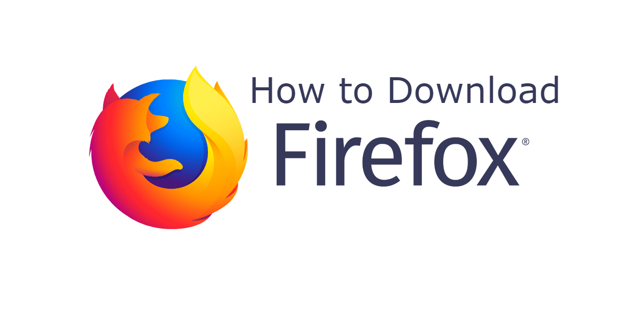 Know How to Download Mozilla Firefox Web Browser