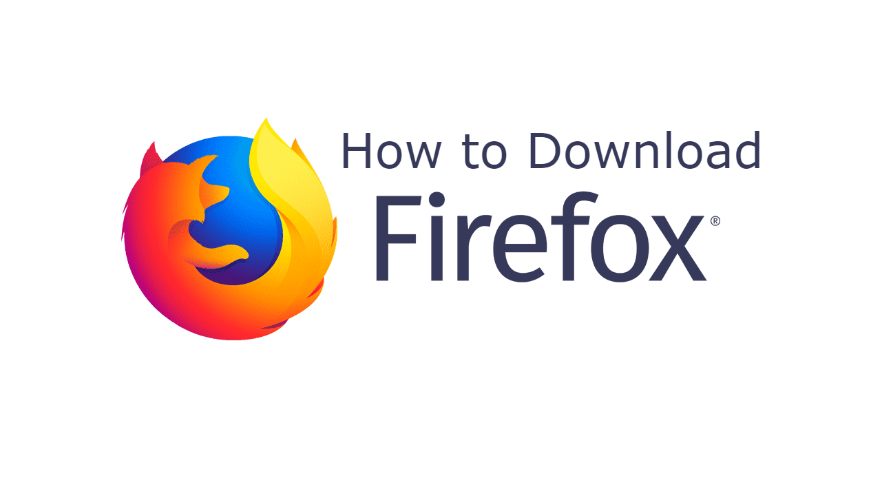 Mozilla Firefox Download - Know the Steps on Different