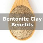 Top 10 Bentonite Clay Benefits with Its Types & Uses